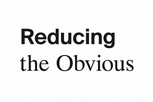 Reducing the Obvious